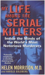 My Life Among the Serial Killers by: Dr. Helen Morrison ISBN10: 0061809594