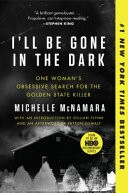 I'll Be Gone in the Dark by: Michelle McNamara ISBN10: 0062319795