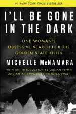I'll Be Gone in the Dark by: Michelle McNamara ISBN10: 0062319809