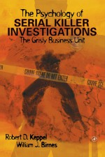 The Psychology of Serial Killer Investigations by: Robert D. Keppel ISBN10: 0124042600