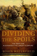 Dividing the Spoils by: Robin Waterfield ISBN10: 0199831831