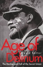 Age of Delirium by: David Satter ISBN10: 0300147899