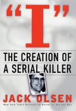 I: The Creation of a Serial Killer by: Jack Olsen ISBN10: 0312241984