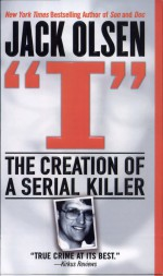 I: The Creation of a Serial Killer by: Jack Olsen ISBN10: 0312983840