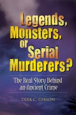 Legends, Monsters, Or Serial Murderers? by: Dirk C. Gibson ISBN10: 0313397589