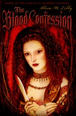 The Blood Confession by: Alisa M. Libby ISBN10: 0525477322