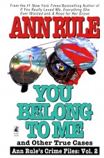 You Belong to Me and Other True Crime Cases by: Ann Rule ISBN10: 0671793543