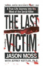 The Last Victim by: Jason Moss ISBN10: 0759528306