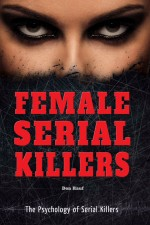 Female Serial Killers by: Don Rauf ISBN10: 0766072886