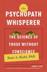 The Psychopath Whisperer by: Kent A. Kiehl ISBN10: 0770435866
