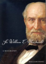 Sir William C. Macdonald by: William Fong ISBN10: 0773560432
