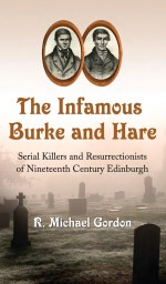 The Infamous Burke and Hare by: R. Michael Gordon ISBN10: 0786454563