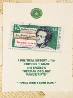 "A Political History of the Editions of Marx and Engels's ""German ideology Manuscripts"" by: T. Carver ISBN10: 1137471166"