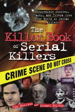 Killer Book of Serial Killers by: Tom Philbin ISBN10: 1402226470