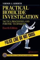 Practical Homicide Investigation by: Vernon J. Geberth ISBN10: 1482212110
