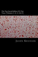 The Top Serial Killers of Our Time (Volumes 1, 2, 3, 4 And 5) by: Jason Krueger ISBN10: 1489569006