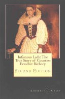 Infamous Lady: the True Story of Countess Erzsébet Báthory by: Kimberly L. Craft ISBN10: 1502581469