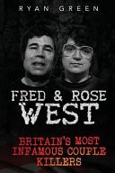 Fred & Rose West by: Ryan Green ISBN10: 1532802102