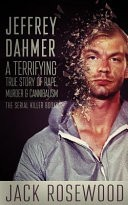 Jeffrey Dahmer by: Jack Rosewood ISBN10: 1545130434