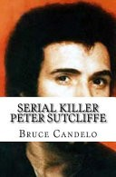 Serial Killer Peter Sutcliffe by: Bruce Candelo ISBN10: 1545489599