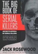 The Big Book of Serial Killers by: Jack Rosewood ISBN10: 1548119644