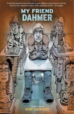 My Friend Dahmer by: Derf Backderf ISBN10: 1613123264