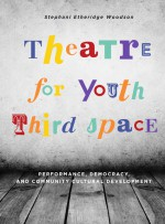 Theatre for Youth Third Space by: Stephani Etheridge Woodson ISBN10: 1783205318