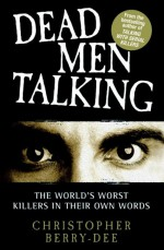 Dead Men Talking by: Christopher Berry-Dee ISBN10: 1843586436