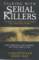 Talking with Serial Killers by: Christopher Berry-Dee ISBN10: 1903402700