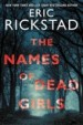 The Names of Dead Girls by: Eric Rickstad ISBN10: 0062672819