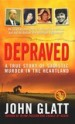 Depraved by: John Glatt ISBN10: 0312936842