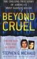 Beyond Cruel by: Stephen G. Michaud ISBN10: 0312942516
