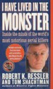 I Have Lived in the Monster by: Robert K. Ressler ISBN10: 0312964293