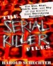 The Serial Killer Files by: Harold Schechter ISBN10: 0345465660