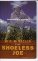 Shoeless Joe by: W. P. Kinsella ISBN10: 0395957737
