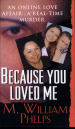 Because You Loved Me by: M. William Phelps ISBN10: 078601783x
