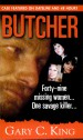 Butcher by: Gary C. King ISBN10: 0786019344