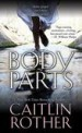 Body Parts by: Caitlin Rother ISBN10: 0786035129