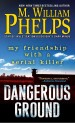 Dangerous Ground by: M. William Phelps ISBN10: 0786040858