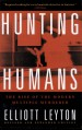 Hunting Humans by: Elliott Leyton ISBN10: 0786712287