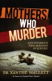 Mothers Who Murder by: Dr Xanthe Mallett ISBN10: 0857983806