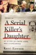 A Serial Killer's Daughter by: Kerri Rawson ISBN10: 1400201756