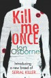 Kill Me Once by: Jon Osborne ISBN10: 1409038491