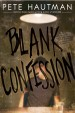 Blank Confession by: Pete Hautman ISBN10: 1416913289