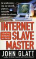 Internet Slave Master by: John Glatt ISBN10: 1429922249