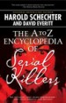 The A to Z Encyclopedia of Serial Killers by: Harold Schechter ISBN10: 1439138850