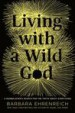 Living with a Wild God by: Barbara Ehrenreich ISBN10: 1455501751