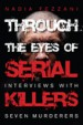 Through the Eyes of Serial Killers by: Nadia Fezzani ISBN10: 1459724690