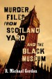 Murder Files from Scotland Yard and the Black Museum by: R. Michael Gordon ISBN10: 1476631271