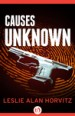Causes Unknown by: Leslie Alan Horvitz ISBN10: 1480444707